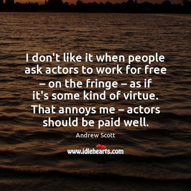 Image, I don't like it when people ask actors to work for free –