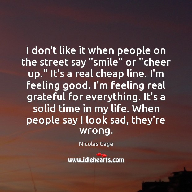 """Image, I don't like it when people on the street say """"smile"""" or """""""