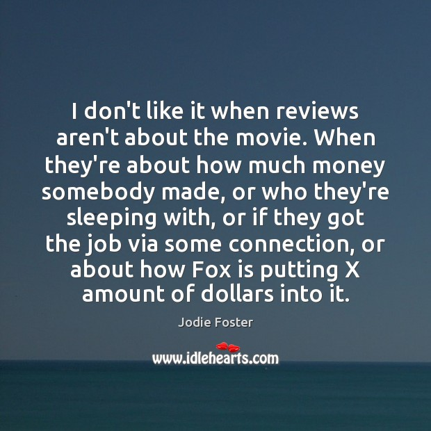 I don't like it when reviews aren't about the movie. When they're Jodie Foster Picture Quote