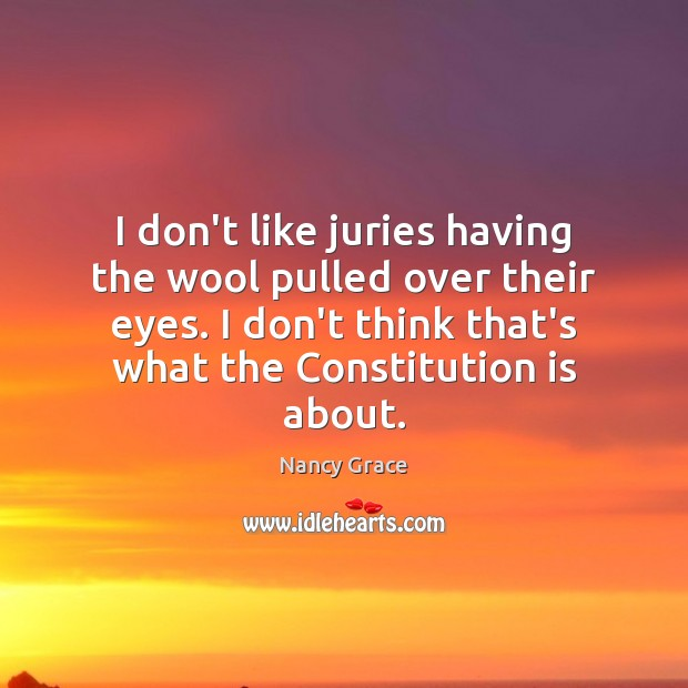 I don't like juries having the wool pulled over their eyes. I Image