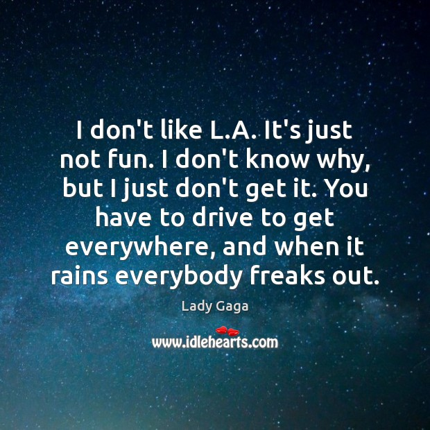 I don't like L.A. It's just not fun. I don't know Lady Gaga Picture Quote