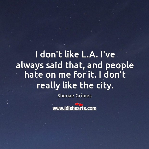 I don't like L.A. I've always said that, and people hate Image