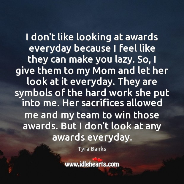 Image, I don't like looking at awards everyday because I feel like they