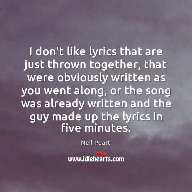 I don't like lyrics that are just thrown together, that were obviously Image