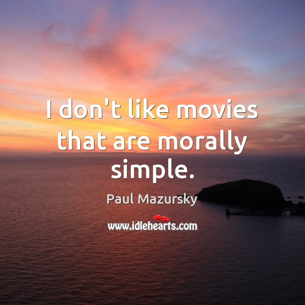 I don't like movies that are morally simple. Paul Mazursky Picture Quote