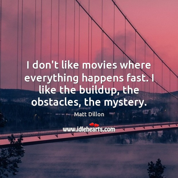 I don't like movies where everything happens fast. I like the buildup, Image