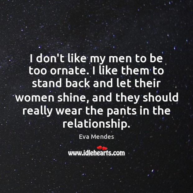 I don't like my men to be too ornate. I like them Image