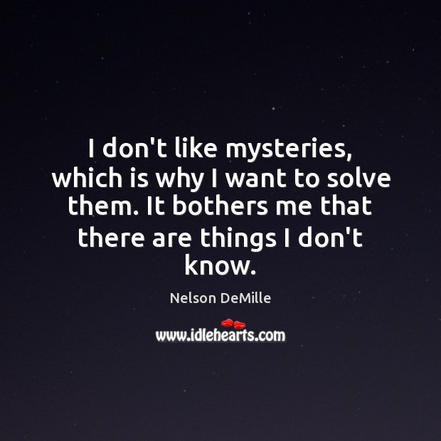 I don't like mysteries, which is why I want to solve them. Image