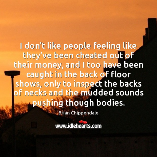 I don't like people feeling like they've been cheated out of their Image