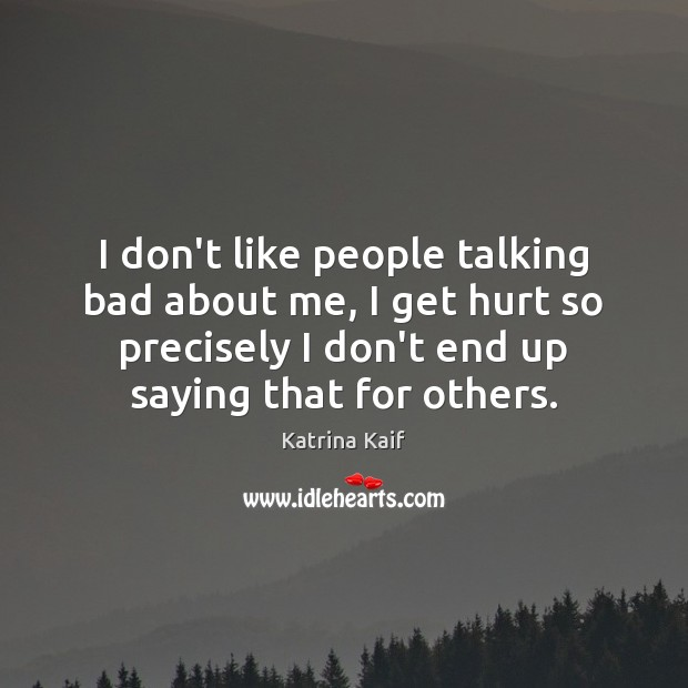 I don't like people talking bad about me, I get hurt so Image