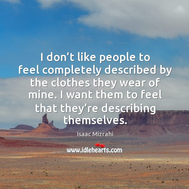 I don't like people to feel completely described by the clothes they wear of mine. Image