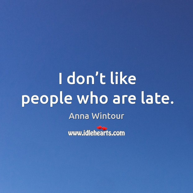 Image, I don't like people who are late.