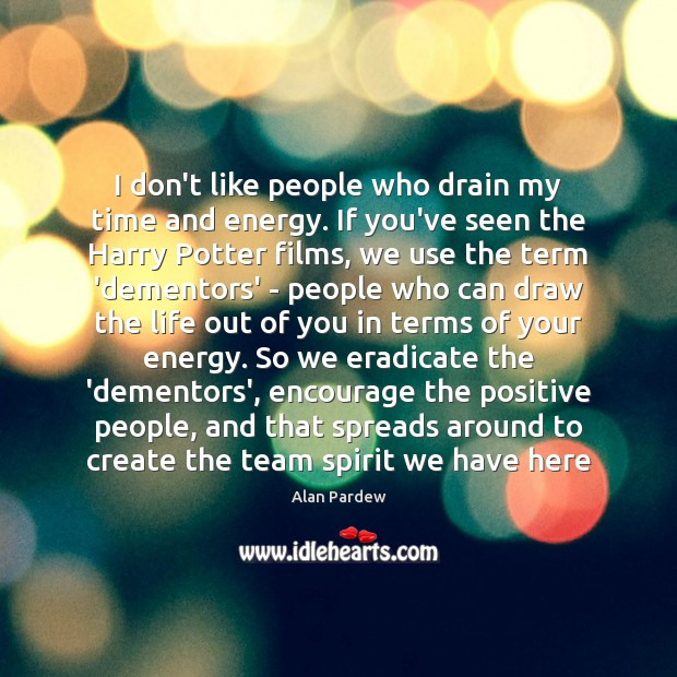 Image, I don't like people who drain my time and energy. If you've