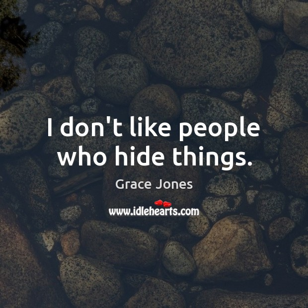 Image, I don't like people who hide things.