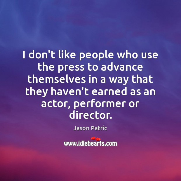 I don't like people who use the press to advance themselves in Image