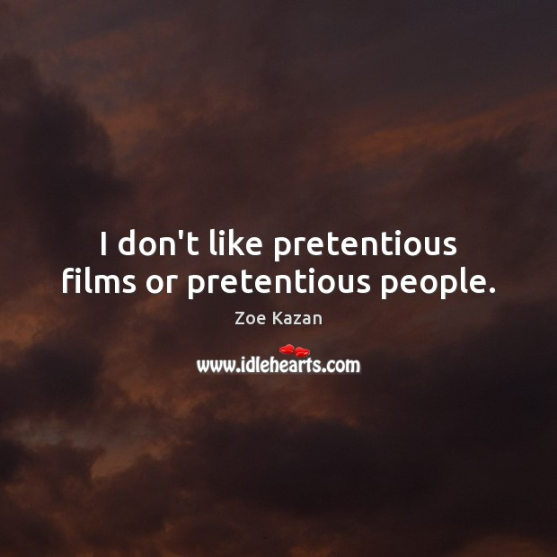 I don't like pretentious films or pretentious people. Image