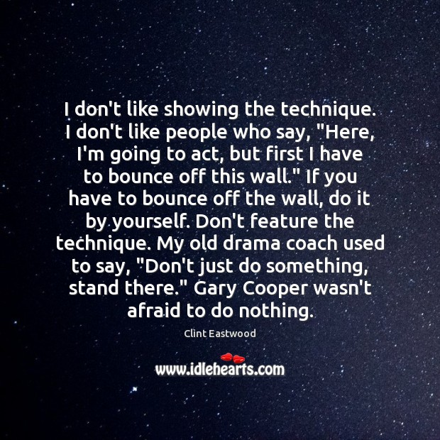 """I don't like showing the technique. I don't like people who say, """" Image"""