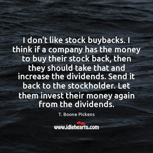 I don't like stock buybacks. I think if a company has the Image