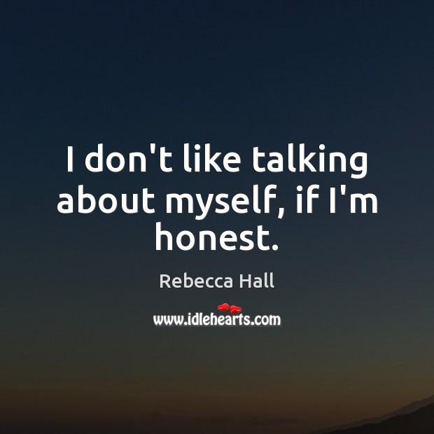I don't like talking about myself, if I'm honest. Image
