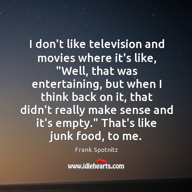 """I don't like television and movies where it's like, """"Well, that was Frank Spotnitz Picture Quote"""