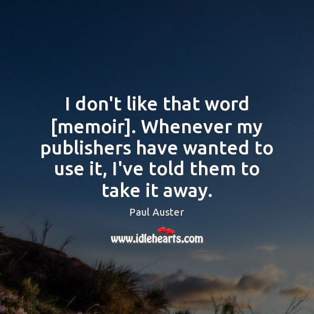 I don't like that word [memoir]. Whenever my publishers have wanted to Image