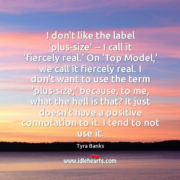 Image, I don't like the label 'plus-size' — I call it 'fiercely real.