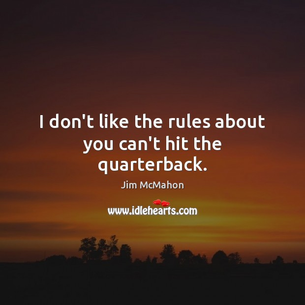 I don't like the rules about you can't hit the quarterback. Image
