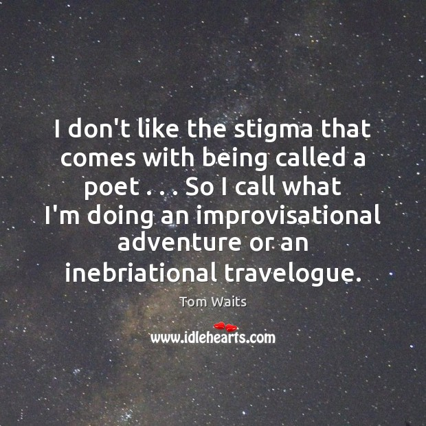 I don't like the stigma that comes with being called a poet . . . Image