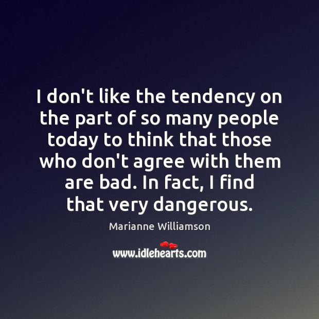 I don't like the tendency on the part of so many people Image