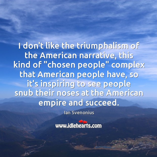"""I don't like the triumphalism of the American narrative, this kind of """" Image"""