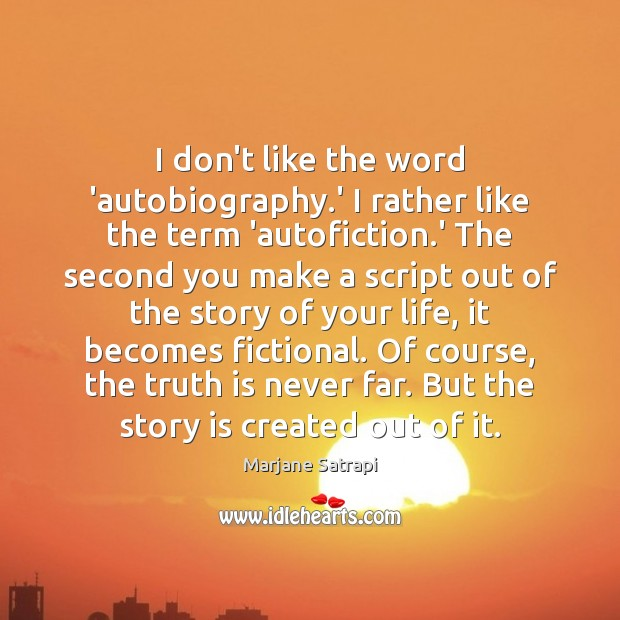 I don't like the word 'autobiography.' I rather like the term Image