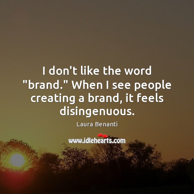 """I don't like the word """"brand."""" When I see people creating a brand, it feels disingenuous. Laura Benanti Picture Quote"""