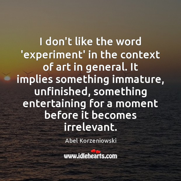 I don't like the word 'experiment' in the context of art in Image