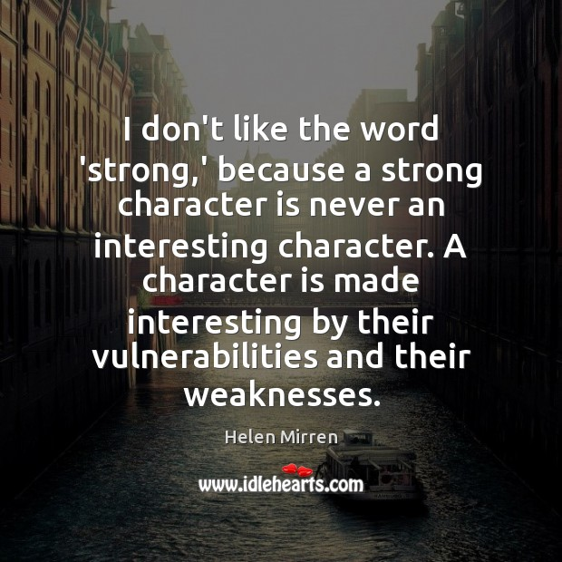 Image, I don't like the word 'strong,' because a strong character is