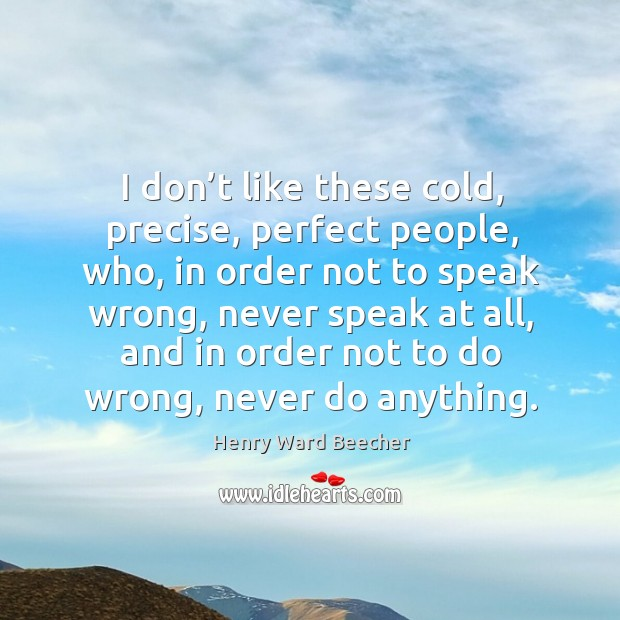 Image, I don't like these cold, precise, perfect people, who, in order not to speak wrong