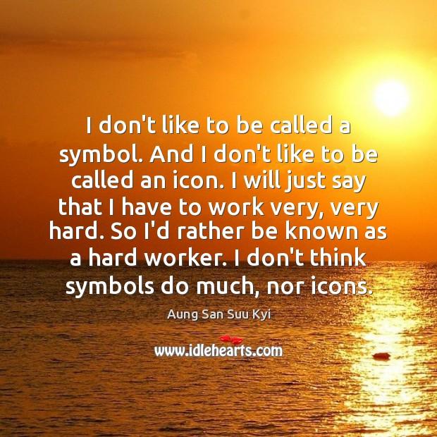I don't like to be called a symbol. And I don't like Image