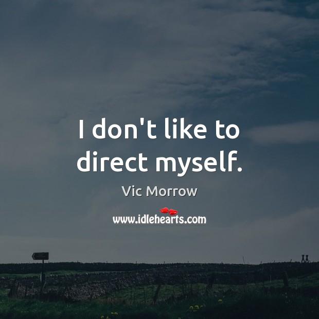 I don't like to direct myself. Image