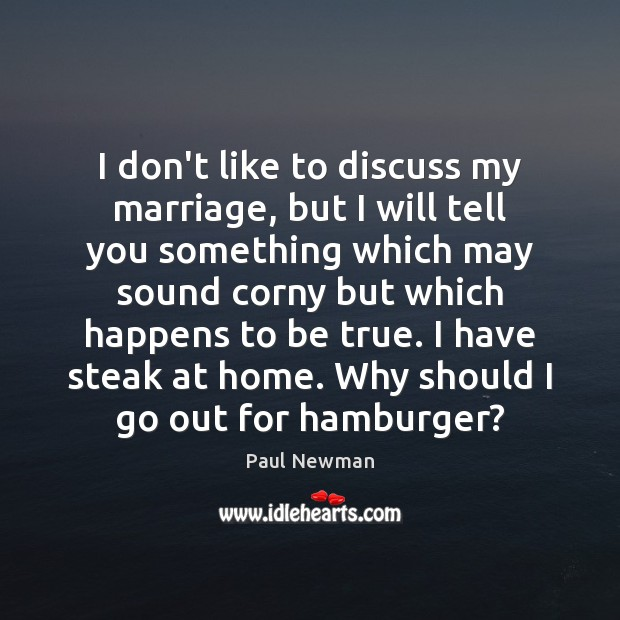 I don't like to discuss my marriage, but I will tell you Paul Newman Picture Quote