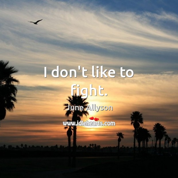 June Allyson Picture Quote image saying: I don't like to fight.