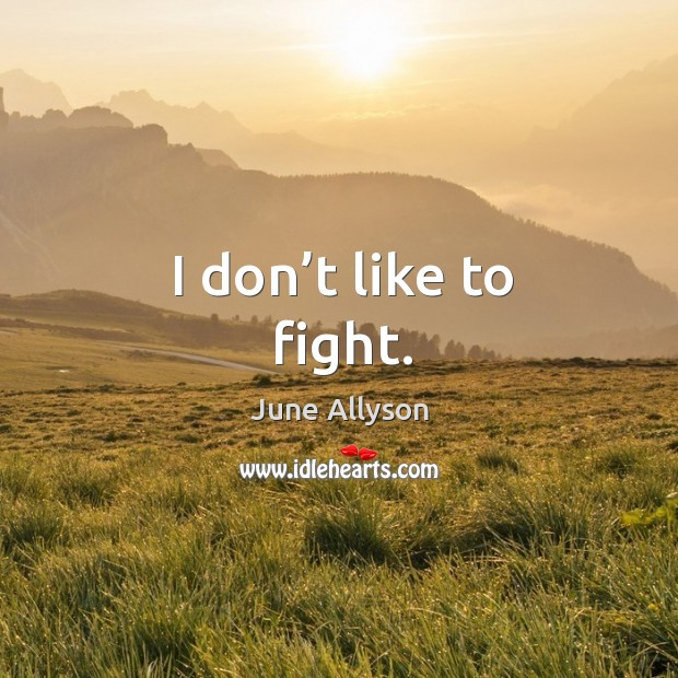 I don't like to fight. Image