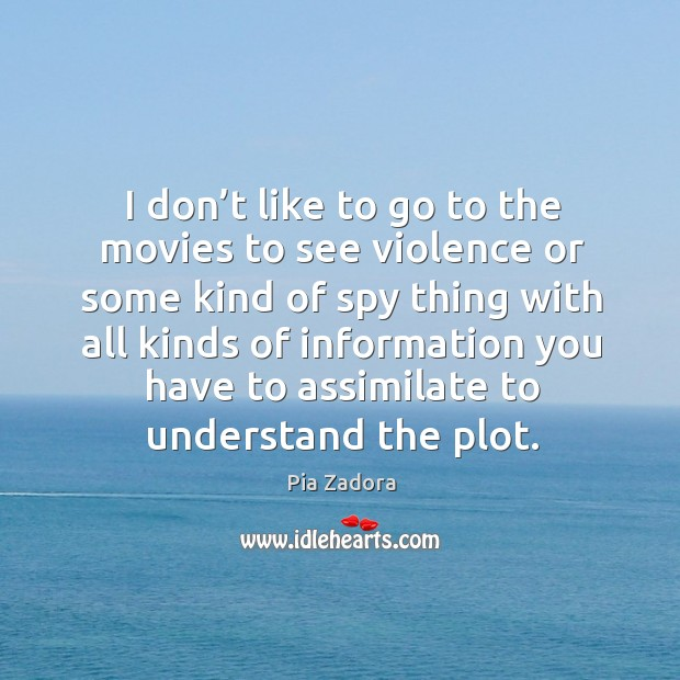 Image, I don't like to go to the movies to see violence or some kind of spy