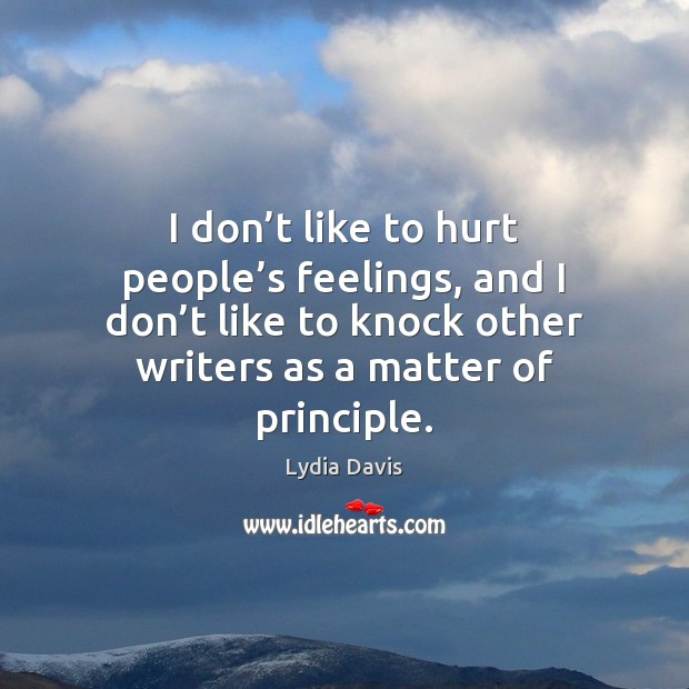 I don't like to hurt people's feelings, and I don' Image