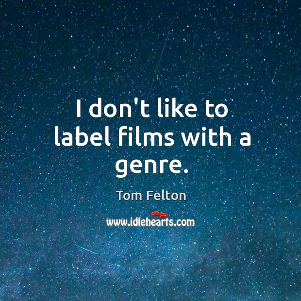 I don't like to label films with a genre. Image