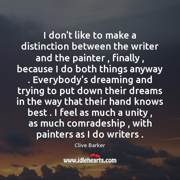 I don't like to make a distinction between the writer and the Clive Barker Picture Quote