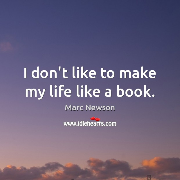 I don't like to make my life like a book. Marc Newson Picture Quote