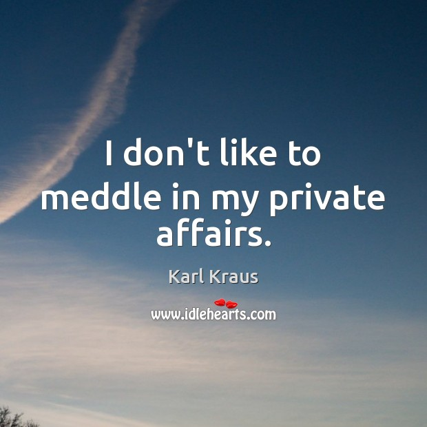 Image, I don't like to meddle in my private affairs.