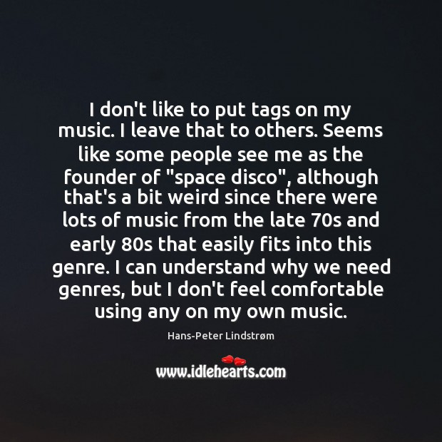 I don't like to put tags on my music. I leave that Image