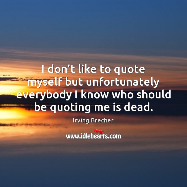 I don't like to quote myself but unfortunately everybody I know Image