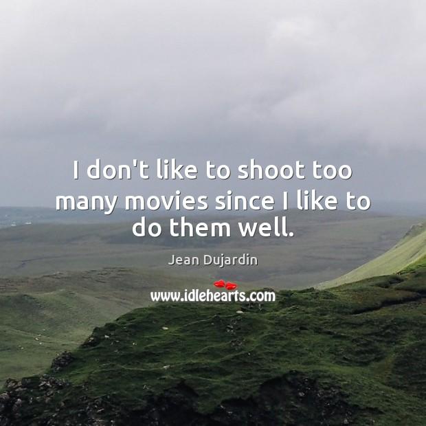 I don't like to shoot too many movies since I like to do them well. Image
