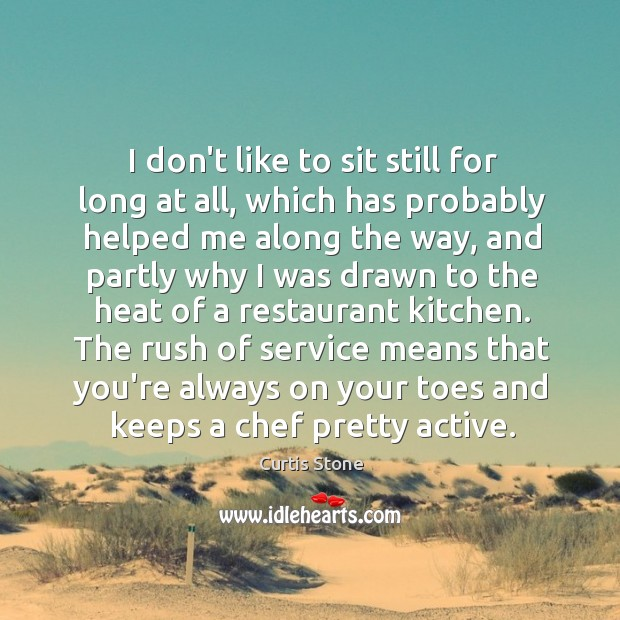 I don't like to sit still for long at all, which has Curtis Stone Picture Quote